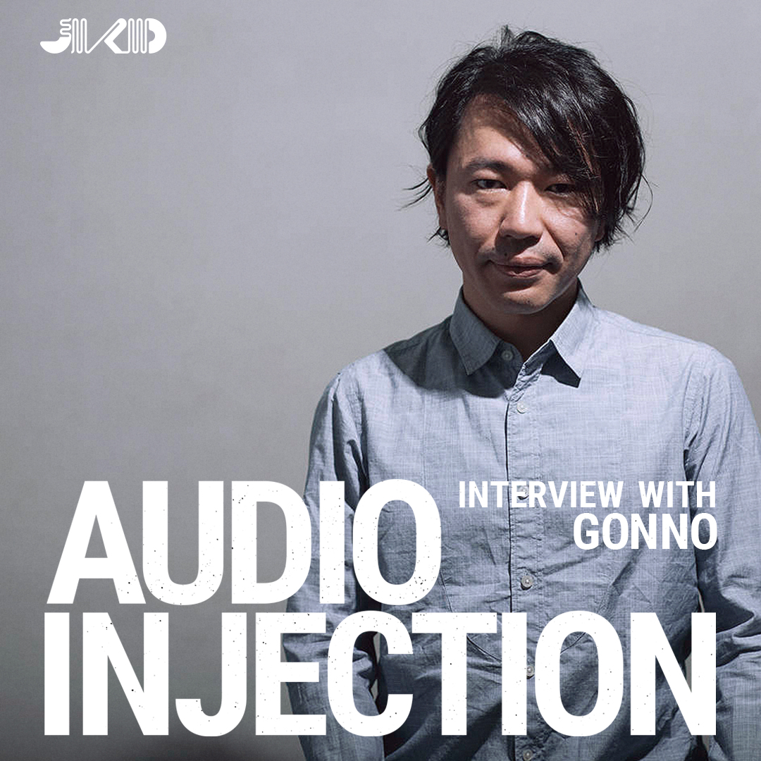 AUDIO INJECTION : INTERVIEW WITH GONNO