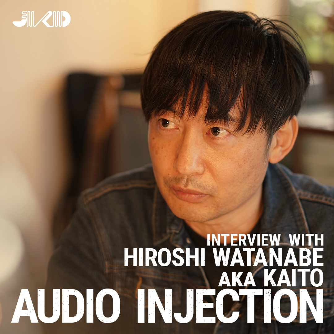 AUDIO INJECTION : INTERVIEW WITH KAITO a.k.a. Hiroshi Watanabe